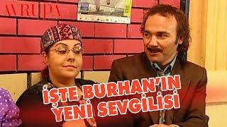 İşte Burhan'ın Yeni Sevgilisi - Avrupa Yakası