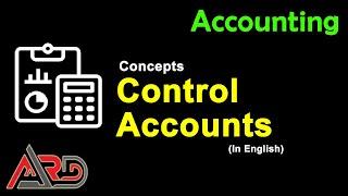 Control Accounts - Sales Ledger Control Account - Purchase Ledger Control Accounts | English