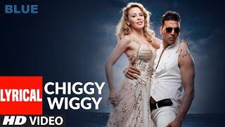 LYRICAL: Chiggy Wiggy | Blue |  Kylie Minogue, Akshay Kumar | Sonu Nigam | A.R. Rahman