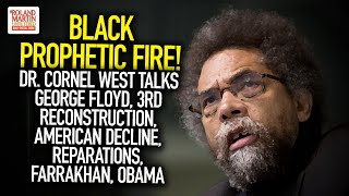 Dr. Cornel West On George Floyd, 3rd Reconstruction, American Decline, Reparations, Farrakhan, Obama
