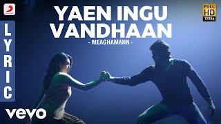 Meaghamann - Yaen Ingu Vandhaan Lyric | Arya, Hansika | SS Thaman