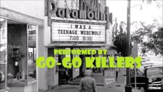 I Was A Teenage Werewolf - Performed by The Go-Go Killers