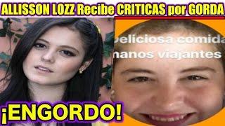 POLEMICA ALLISSON LOZZ Recibe LLUVIA DE CRITICAS Por GORDA