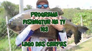 Programa Fishingtur na TV 163 - Pesqueiro Lago das Carpas