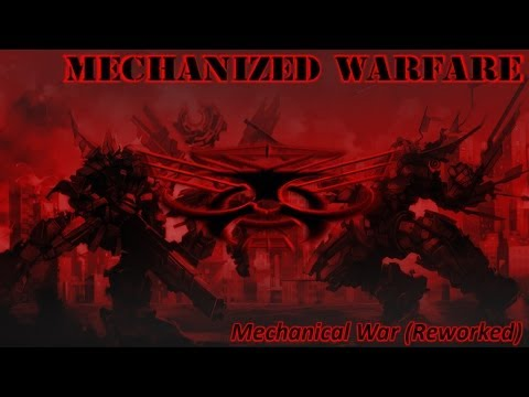 Mechanized Warfare - Mechanical War (reworked)
