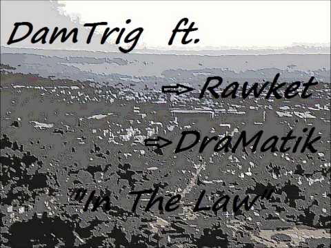 DamTrig ft Rawket, DraMatik - In The Law