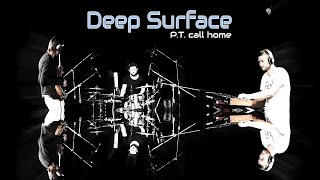 "Video P.T. call home - ""DEEP SURFACE"""