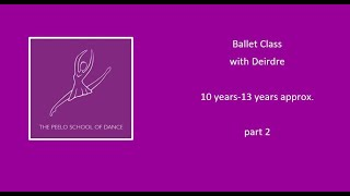Ballet class with Deirdre 10 yrs+ approx part 2