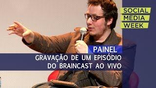 SMWSP 2013 | Gravação de um episódio do Braincast ao vivo