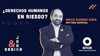 John y Sabina - ¿Derechos humanos en riesgo? (Emilio Álvarez Icaza)