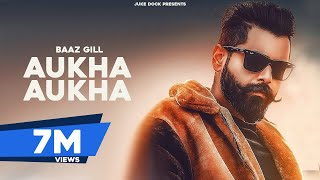 Aukha Aukha (Official Video) Baaz Gill | San B | Latest Punjabi