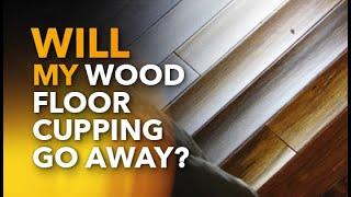 Will My Wood Floor Cupping Go Away?