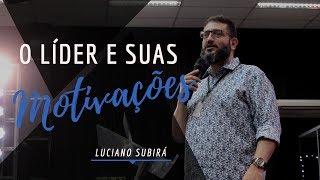 O Líder e suas Motivações - Luciano Subirá (CONLISU 2017)