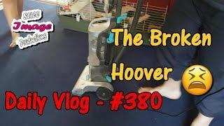 #380 - Daily Vlog - 06/08/2018 - The Broken Hoover