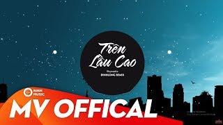 Trên Lầu Cao - Rhymastic | DinhLong Remix