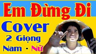 Em Đừng Đi Cover 2 Giọng Nam Nữ Cực Phê