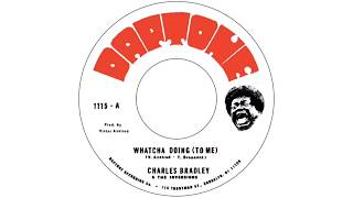 Charles Bradley featuring The Inversions - Whatcha Doing (To Me)