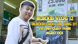 BLACKBI VLOG 12 - BLACKBI Chơi Lớn Cùng DT Và Anh Quay Phim Ngáo Đời