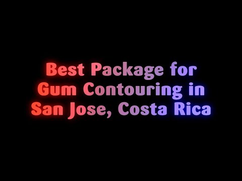 Best Package for Gum Contouring in San Jose, Costa Rica