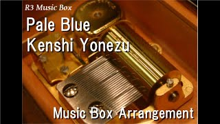 Pale Blue/Kenshi Yonezu [Music Box]