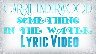 Carrie Underwood-Something in the Water Lyric Video