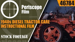 1940s DIESEL TRACTOR CARE INSTRUCTIONAL FILM