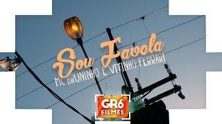 MC Bruninho e Vitinho Ferrari - Sou Favela (GR6 Filmes) DJ DG e Batidão Stronda