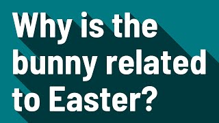 Why is the bunny related to Easter?
