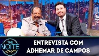 Entrevista com Adhemar de Campos | The Noite (19/04/19)