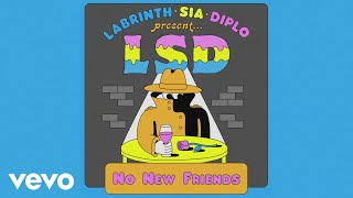 LSD   No New Friends (Official Audio) Ft. Sia, Diplo, Labrinth