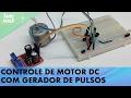Video - MODULO GERADOR DE PULSO FREQUENCIA NE555