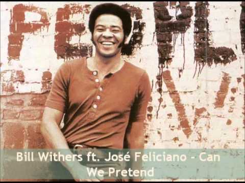 Bill Withers ft. José Feliciano - Can We Pretend