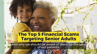 View the video Top 5 Financial Scams Targeting Senior Adults