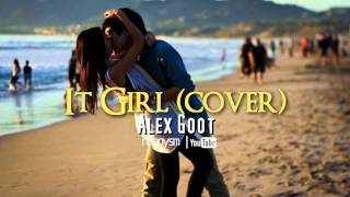 It Girl - Cover by Alex Goot (Original by Jason Derulo)