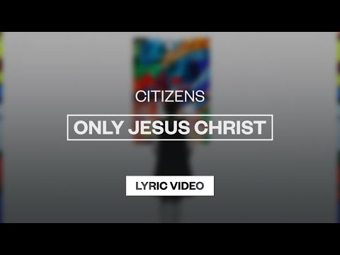 Only Jesus Christ - Youtube Lyric Video