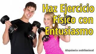 Haz Ejercicio Físico con Entusiasmo