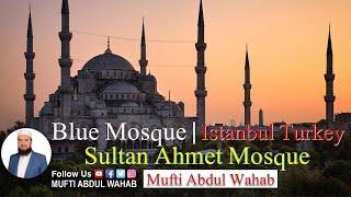 Blue Mosque Istanbul Turkey 🇹🇷 | Sultan Ahmet Mosque | Mufti Abdul Wahab