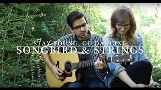Songbird & Strings - Stay Young, Go Dancing (Death Cab For Cutie cover)