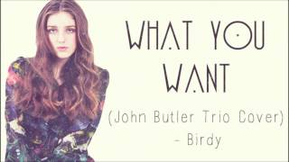 What You Want - John Butler Trio (Cover by Birdy)