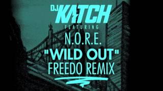 DJ KATCH feat. N.O.R.E. - Wild Out (FREEDO REMIX)