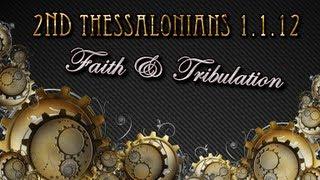 "2 Thessalonians 1:1-12      ""Faith & Tribulation"""