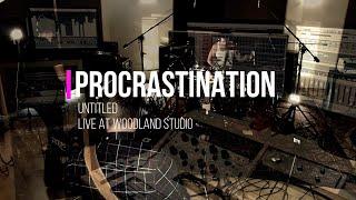 Procrastination - Live Session - Untitled