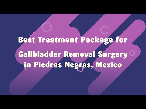 Best Treatment Package for Gallbladder Removal Surgery in Piedras Negras, Mexico