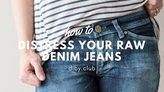 How To Distress Your Raw Denim Jeans | DIBY Club