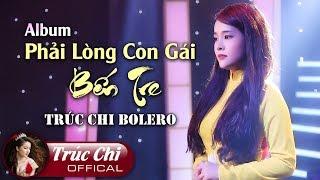 Trúc Chi Bolero 2019 - Album Phải Lòng Con Gái Bến Tre | Lk Dân Ca Trữ Tình Hay Nhất Hiện Nay