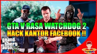 GTA V MOD (8) - WATCHDOG 2 HACK KANTOR FACEBOOK !!