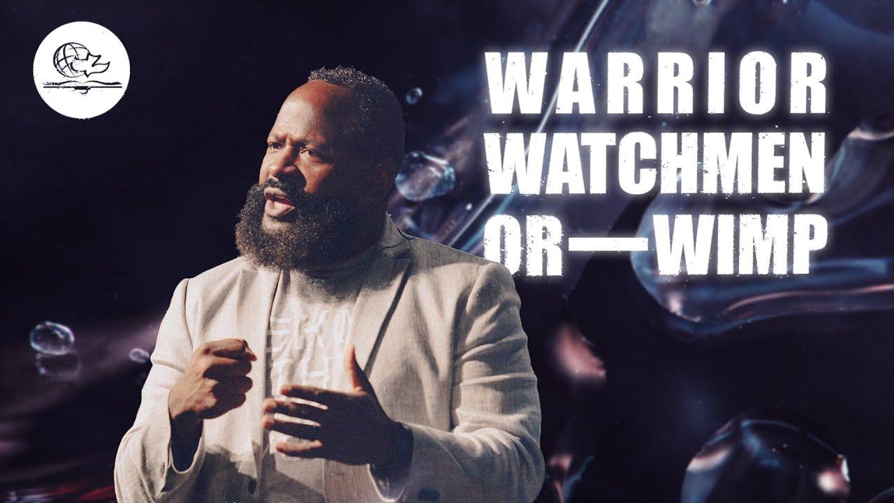 WARRIOR, WATCHMEN OR WIMP