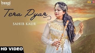 TERA PYAR  SAHIB KAUR  BAAGI RECORDS  NEW PUNJABI SONGS 2016