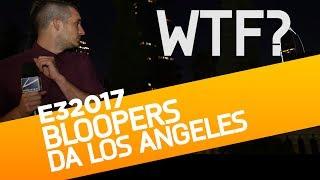 E3 2017: Bloopers e Papere da Los Angeles!!! (Questa è una bomba!)