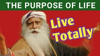 The Ultimate Purpose of life : Live Totally - Sadhguru